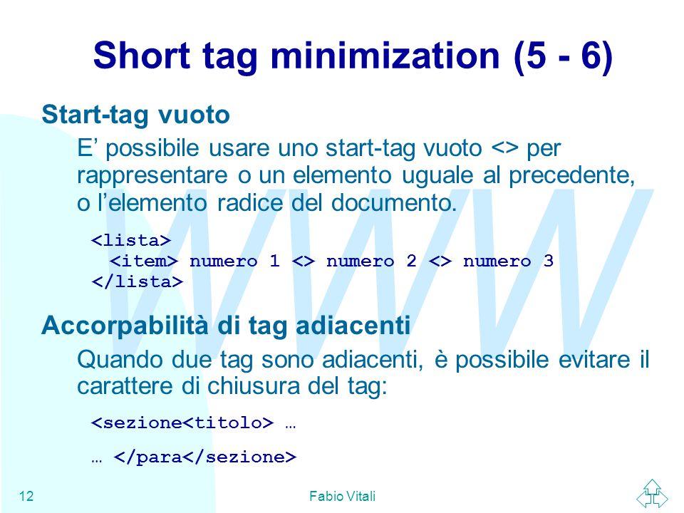 WWW Fabio Vitali12 Short tag minimization (5 - 6) Start-tag vuoto E' possibile usare uno start-tag vuoto <> per rappresentare o un elemento uguale al