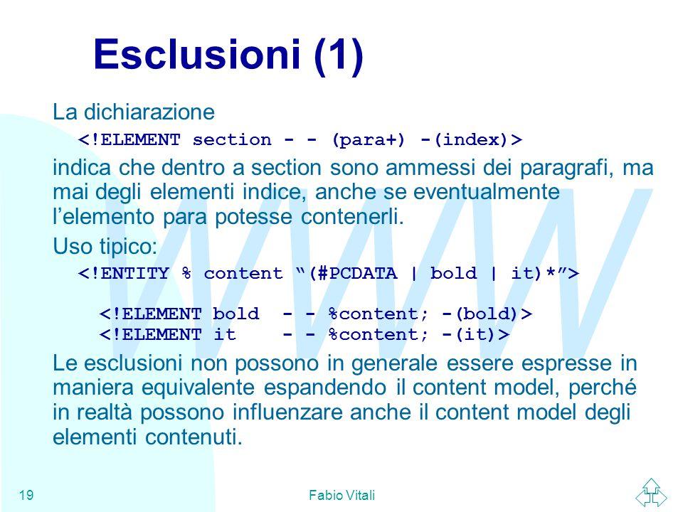 WWW Fabio Vitali19 Esclusioni (1) La dichiarazione indica che dentro a section sono ammessi dei paragrafi, ma mai degli elementi indice, anche se eventualmente l'elemento para potesse contenerli.