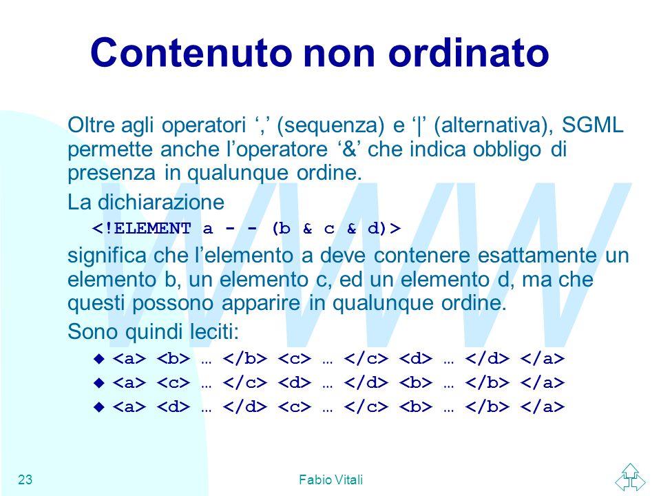 WWW Fabio Vitali23 Contenuto non ordinato Oltre agli operatori ',' (sequenza) e '|' (alternativa), SGML permette anche l'operatore '&' che indica obbl