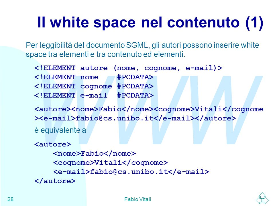 WWW Fabio Vitali28 Il white space nel contenuto (1) Per leggibilità del documento SGML, gli autori possono inserire white space tra elementi e tra con