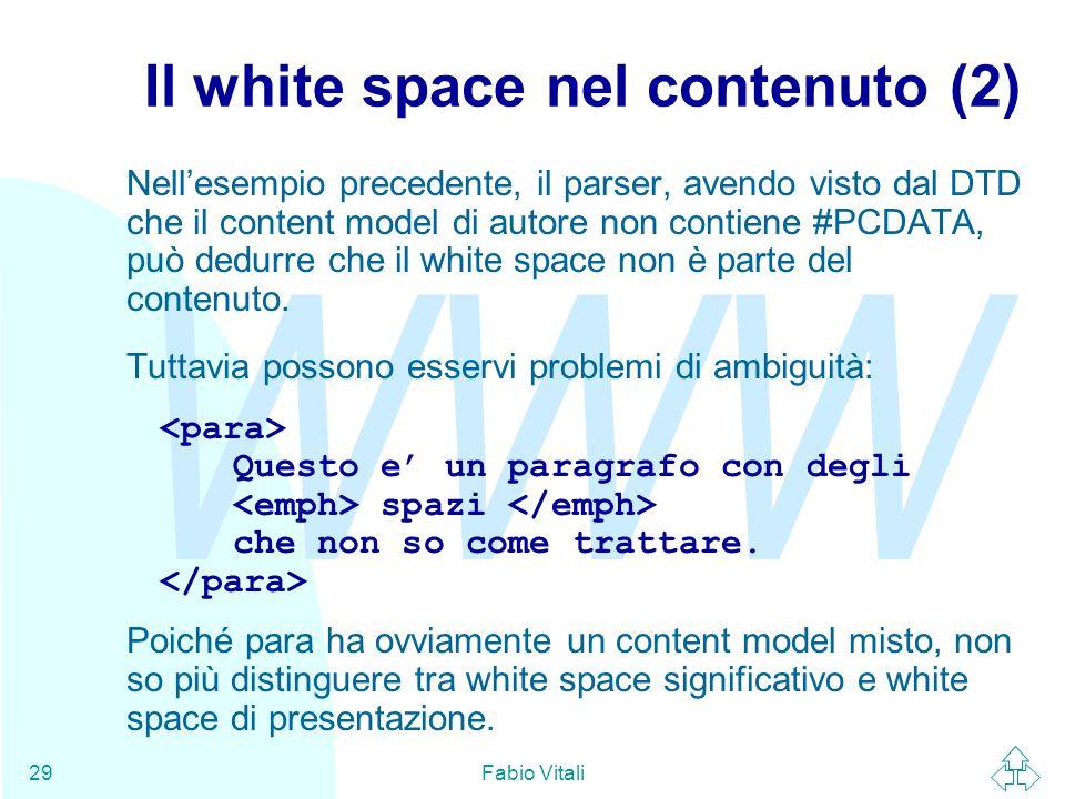 WWW Fabio Vitali29 Il white space nel contenuto (2) Nell'esempio precedente, il parser, avendo visto dal DTD che il content model di autore non contie