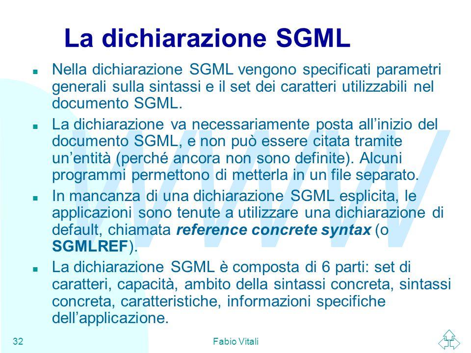 WWW Fabio Vitali32 La dichiarazione SGML n Nella dichiarazione SGML vengono specificati parametri generali sulla sintassi e il set dei caratteri utili