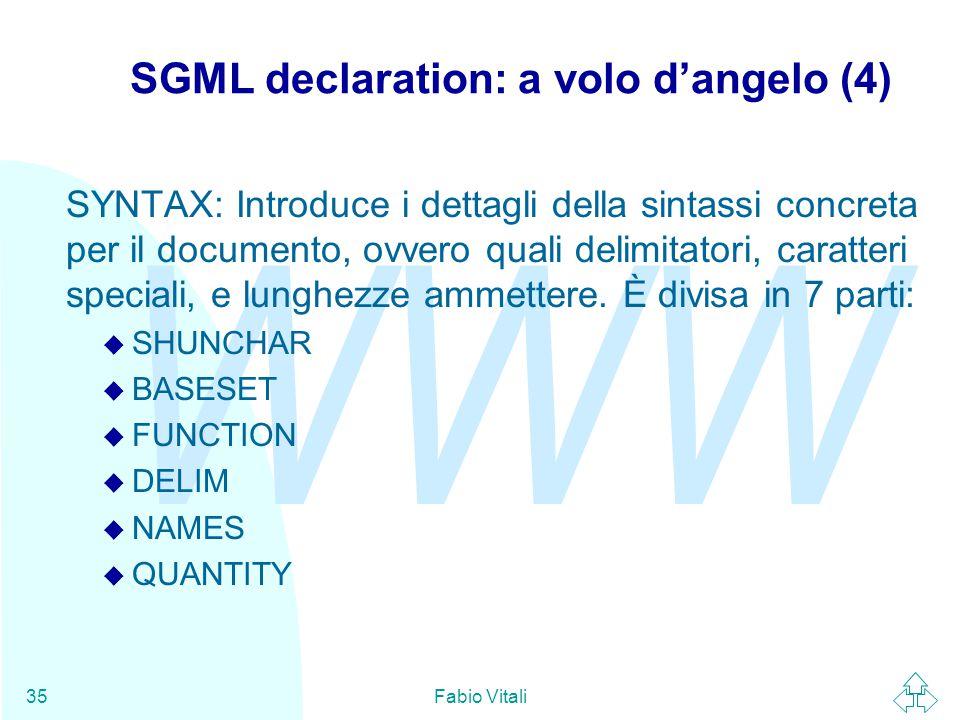 WWW Fabio Vitali35 SGML declaration: a volo d'angelo (4) SYNTAX: Introduce i dettagli della sintassi concreta per il documento, ovvero quali delimitat