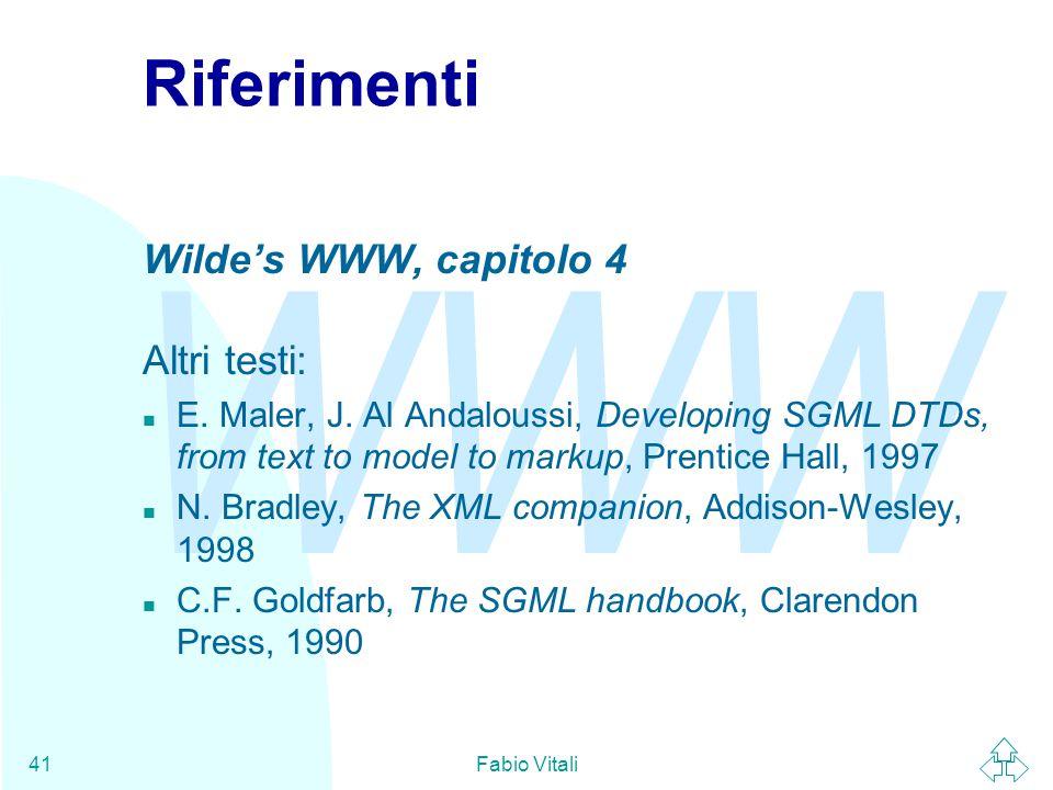 WWW Fabio Vitali41 Riferimenti Wilde's WWW, capitolo 4 Altri testi: n E. Maler, J. Al Andaloussi, Developing SGML DTDs, from text to model to markup,