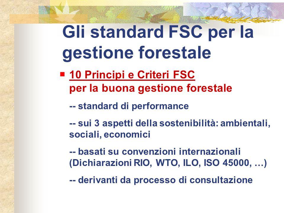 Gli standard FSC per la gestione forestale 10 Principi e Criteri FSC per la buona gestione forestale -- standard di performance -- sui 3 aspetti della