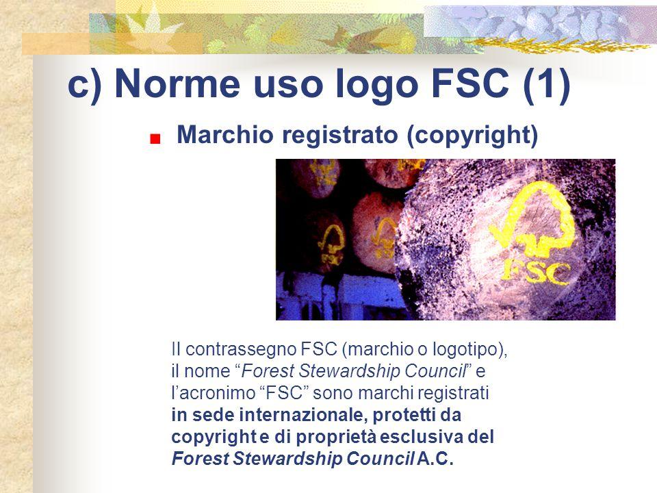 """c) Norme uso logo FSC (1) Il contrassegno FSC (marchio o logotipo), il nome """"Forest Stewardship Council"""" e l'acronimo """"FSC"""" sono marchi registrati in"""
