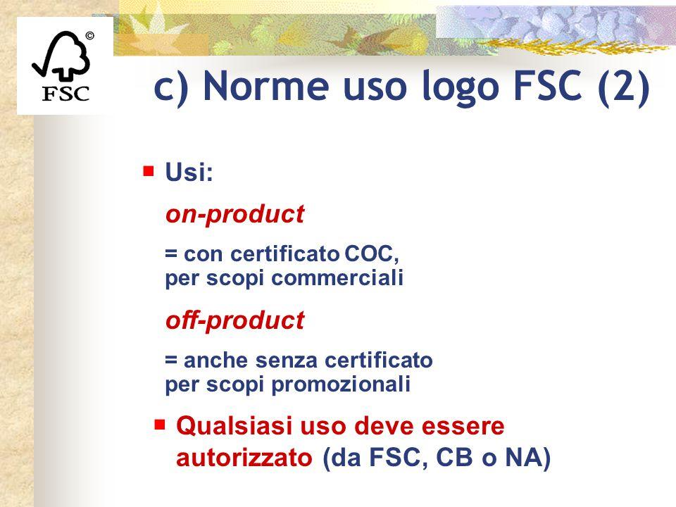 c) Norme uso logo FSC (2) Usi: on-product = con certificato COC, per scopi commerciali off-product = anche senza certificato per scopi promozionali Qu