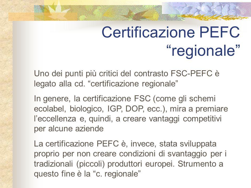 """Certificazione PEFC """"regionale"""" Uno dei punti più critici del contrasto FSC-PEFC è legato alla cd. """"certificazione regionale"""" In genere, la certificaz"""