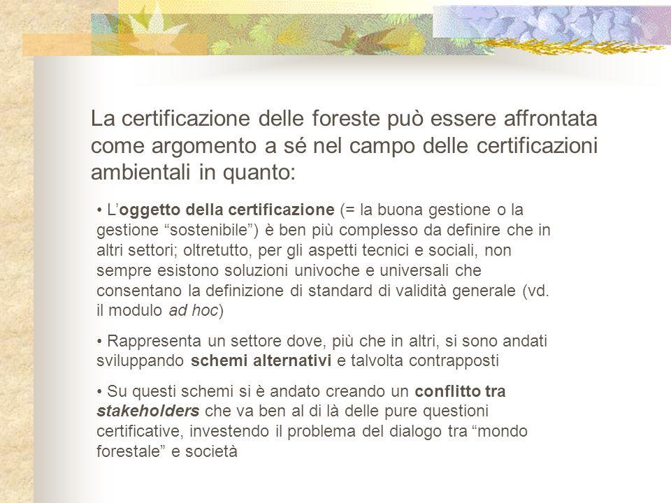 La certificazione delle foreste può essere affrontata come argomento a sé nel campo delle certificazioni ambientali in quanto: L'oggetto della certifi