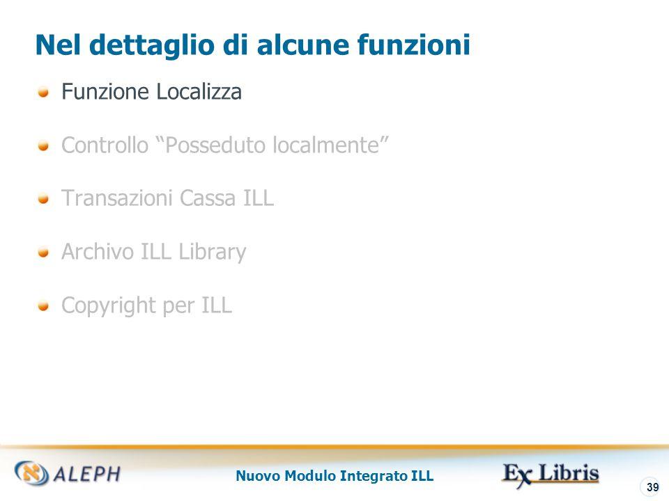 Nuovo Modulo Integrato ILL 40 La Funzione Localizza La funzione ILL 'Localizza' è una funzione che interessa sia il flusso di lavoro delle richieste borrowing (in uscita) e in lending (in entrata).