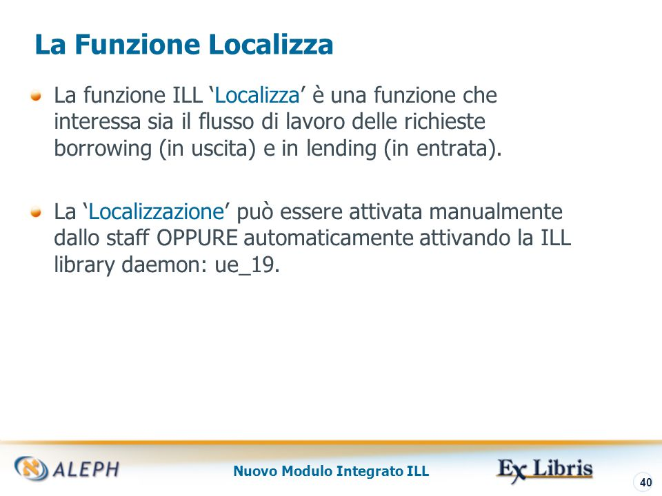 Nuovo Modulo Integrato ILL 41 Localizzazione Borrowing Viene attivata quando il sistema crea la lista dei fornitori potenziali per una richiesta.