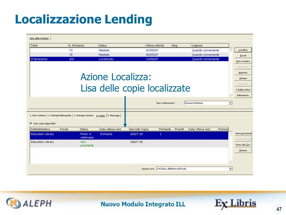 Nuovo Modulo Integrato ILL 48 Tipi Localizzazione Il tipo localizzazione, come definito nel record del partner, indica al sistema come eseguire le azioni 'bor-locate' e 'lend-locate'.