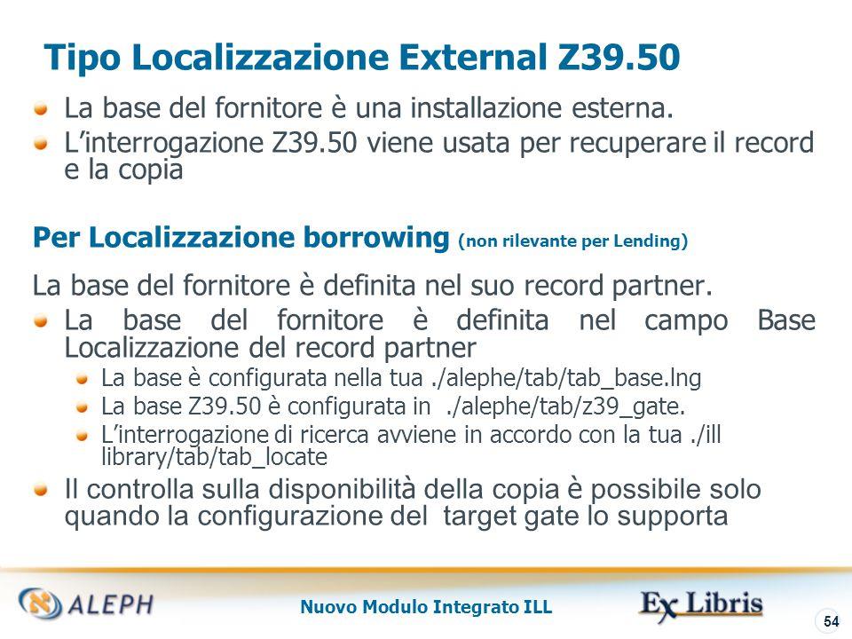 Nuovo Modulo Integrato ILL 55 Tipo Localizzazine: Nessuna Localizzazione Non viene eseguito nessun tentativo di Localizzazione nel database del partner Per Localizzazione Borrowing (non rilevante per Lending) Il fornitore verrà considerato come adeguato anche se il titolo non viene localizzato.