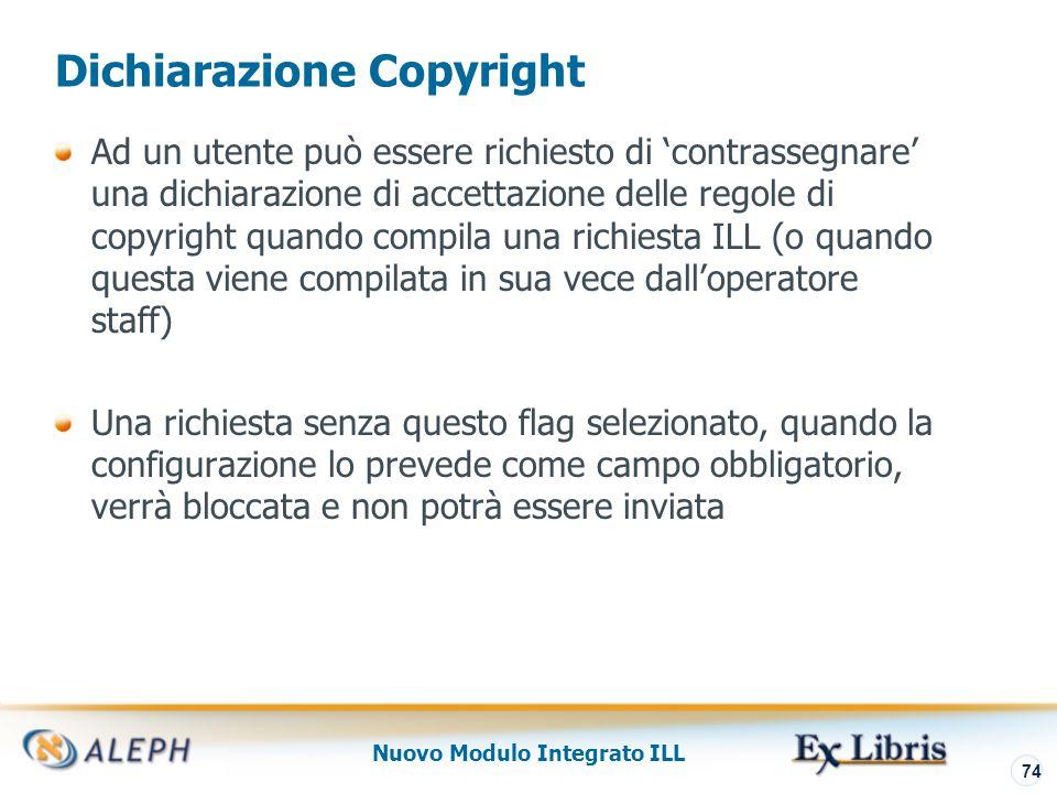 Nuovo Modulo Integrato ILL 75 Modalità di Copyright Viene definita nella tab100 della ILL library attraverso la variabile COPYRIGHT-MODE.