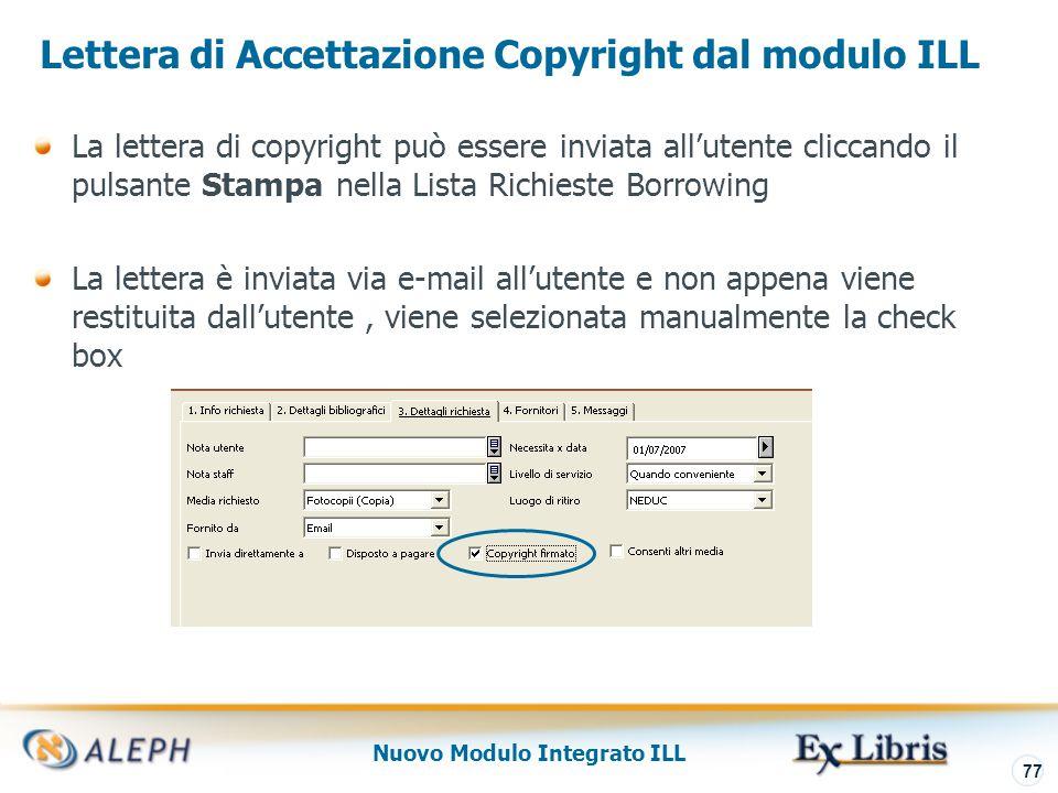 Nuovo Modulo Integrato ILL 78 Lettera Accettazione Copyright in WEB OPAC Restrizioni su Copyright possono essere parte della form di richiesta in www_f_lng/new-ill-r-copyright: e Se COPYRIGHT_MANDATORY è Y, non è possibile porre una richiesta ILL Copy o Electronic senza aver selezionato la check box pertinente.