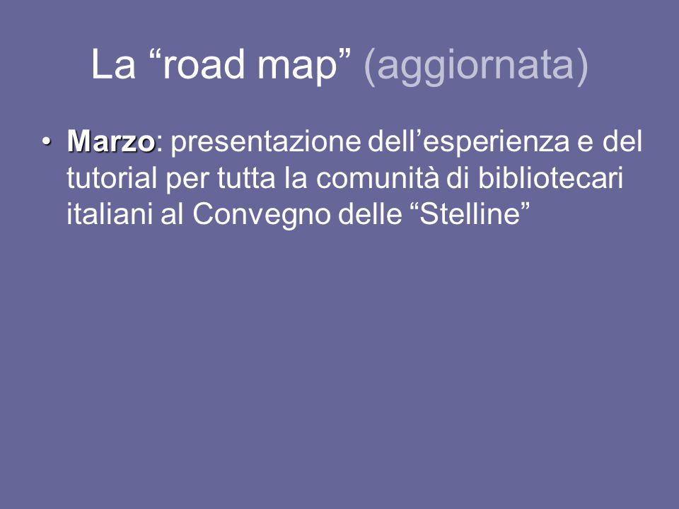 La road map (aggiornata) MarzoMarzo: presentazione dell'esperienza e del tutorial per tutta la comunità di bibliotecari italiani al Convegno delle Stelline