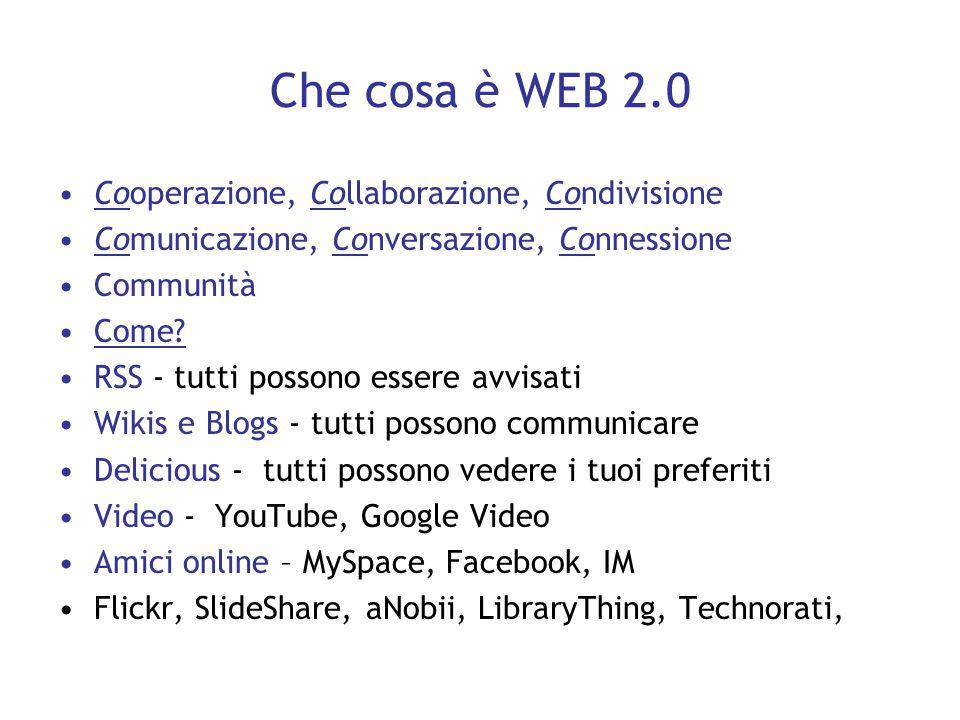 Che cosa è WEB 2.0 Cooperazione, Collaborazione, Condivisione Comunicazione, Conversazione, Connessione Communità Come? RSS - tutti possono essere avv