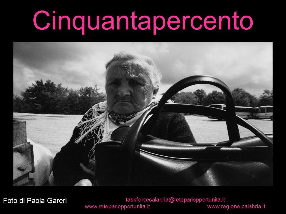 1 Cinquantapercento Foto di Paola Gareri taskforcecalabria@retepariopportunita.it www.retepariopportunita.it www.regione.calabria.it
