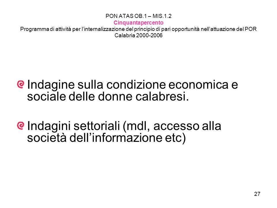 27 PON ATAS OB.1 – MIS.1.2 Cinquantapercento Programma di attività per l'internalizzazione del principio di pari opportunità nell'attuazione del POR Calabria 2000-2006 Indagine sulla condizione economica e sociale delle donne calabresi.