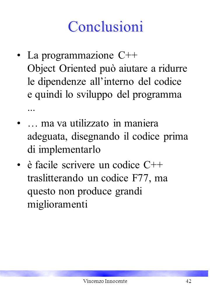 Vincenzo Innocente42 Conclusioni La programmazione C++ Object Oriented può aiutare a ridurre le dipendenze all'interno del codice e quindi lo sviluppo del programma...
