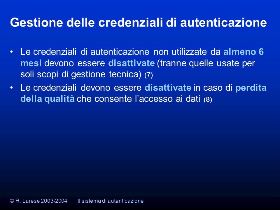 © R. Larese 2003-2004 Gestione delle credenziali di autenticazione Le credenziali di autenticazione non utilizzate da almeno 6 mesi devono essere disa