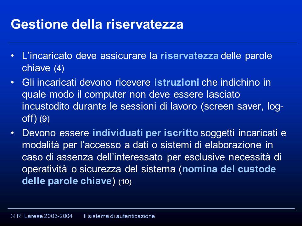 © R. Larese 2003-2004 Gestione della riservatezza L'incaricato deve assicurare la riservatezza delle parole chiave (4) Gli incaricati devono ricevere