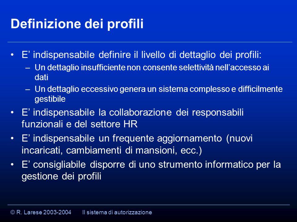 © R. Larese 2003-2004 Definizione dei profili E' indispensabile definire il livello di dettaglio dei profili: –Un dettaglio insufficiente non consente