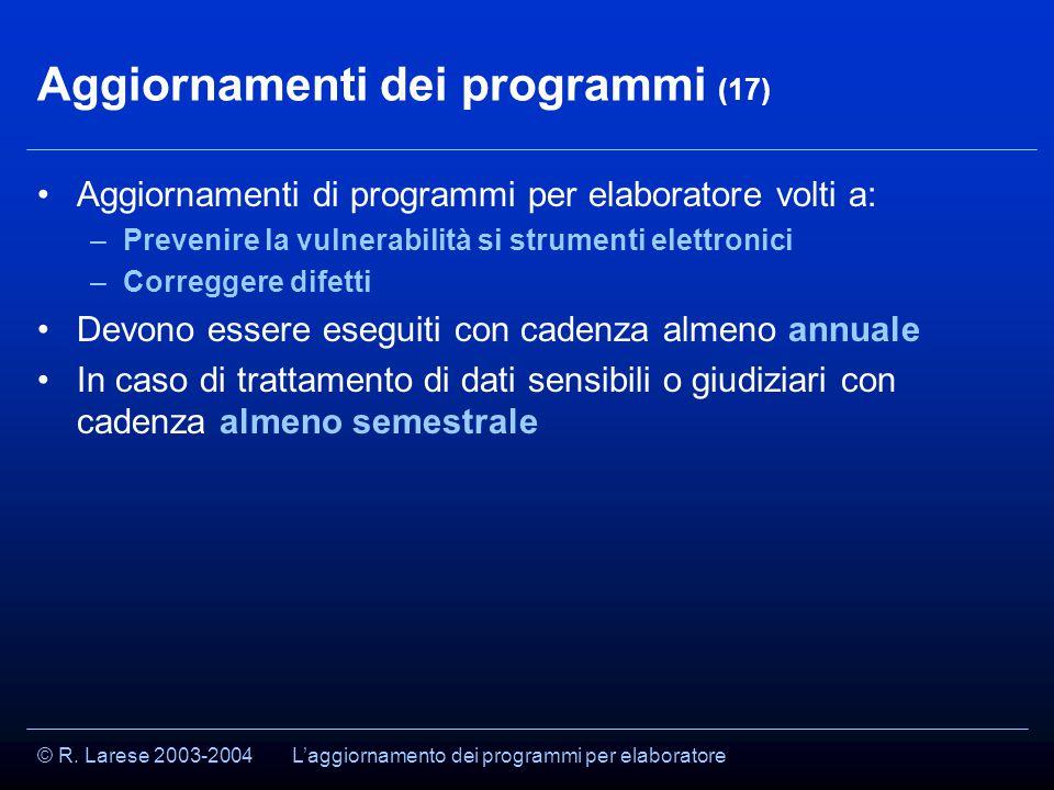 © R. Larese 2003-2004 Aggiornamenti dei programmi (17) Aggiornamenti di programmi per elaboratore volti a: –Prevenire la vulnerabilità si strumenti el