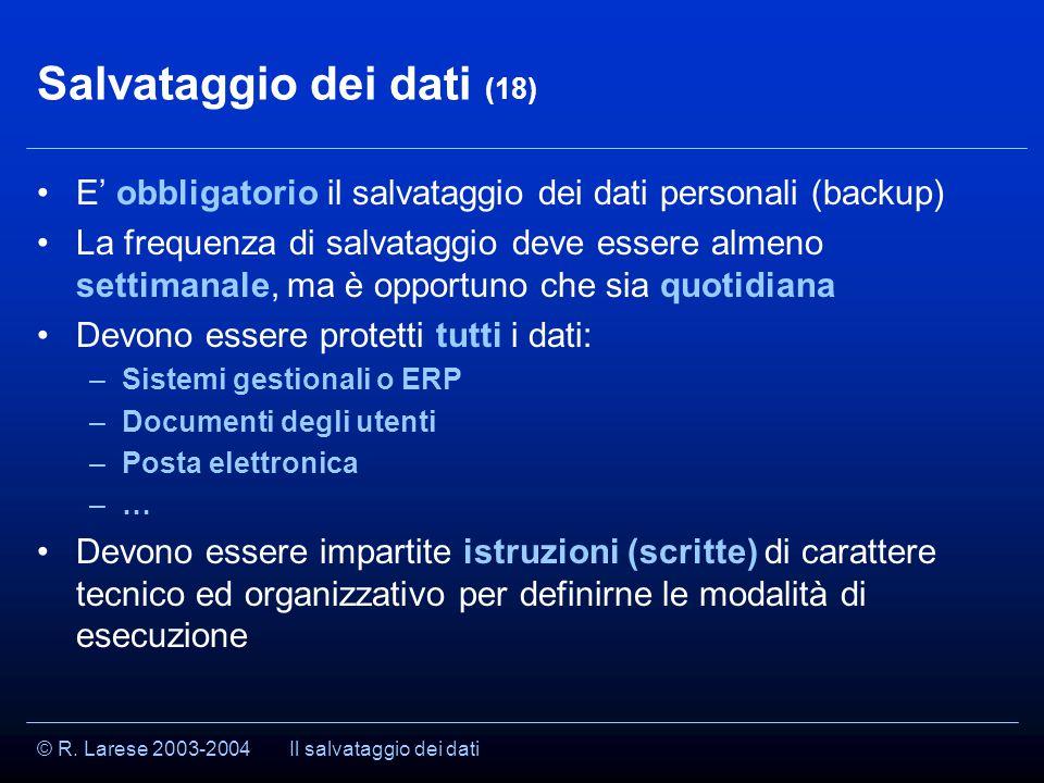 © R. Larese 2003-2004 Salvataggio dei dati (18) E' obbligatorio il salvataggio dei dati personali (backup) La frequenza di salvataggio deve essere alm