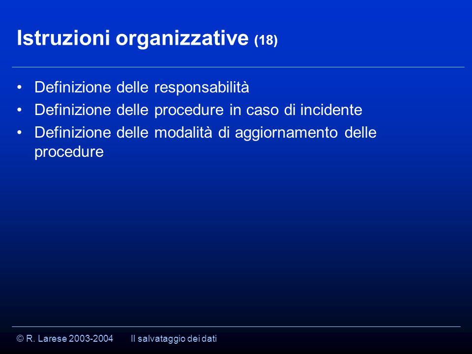 © R. Larese 2003-2004 Istruzioni organizzative (18) Definizione delle responsabilità Definizione delle procedure in caso di incidente Definizione dell