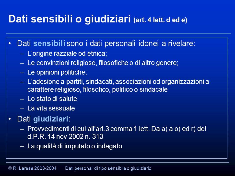 © R. Larese 2003-2004 Dati sensibili o giudiziari (art.