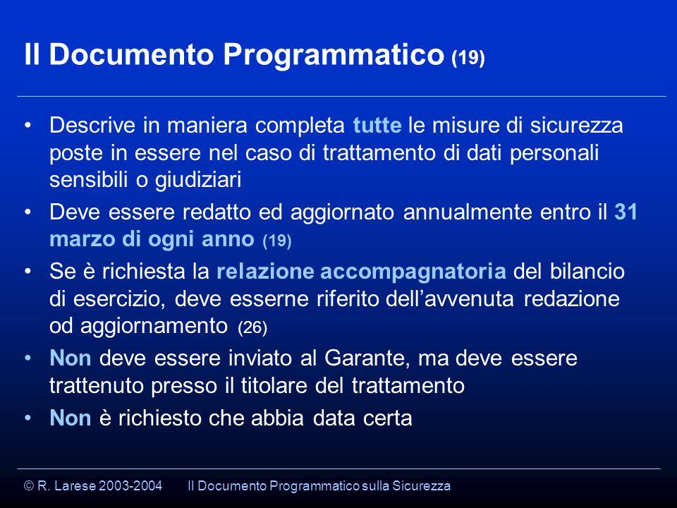 © R. Larese 2003-2004 Il Documento Programmatico (19) Descrive in maniera completa tutte le misure di sicurezza poste in essere nel caso di trattament