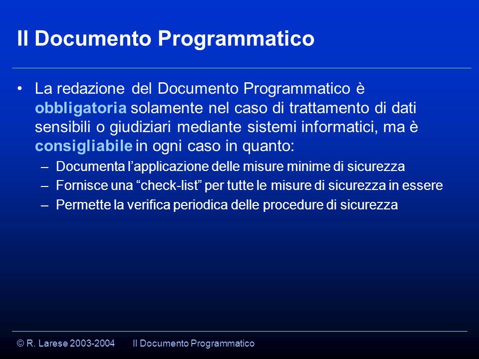 © R. Larese 2003-2004 Il Documento Programmatico La redazione del Documento Programmatico è obbligatoria solamente nel caso di trattamento di dati sen