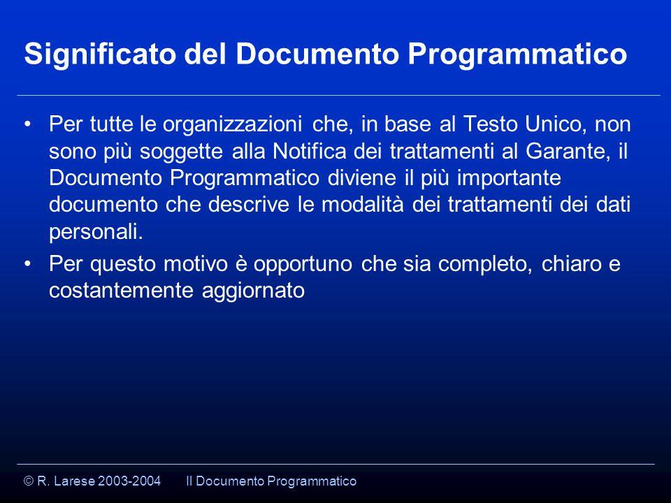 © R. Larese 2003-2004 Significato del Documento Programmatico Per tutte le organizzazioni che, in base al Testo Unico, non sono più soggette alla Noti
