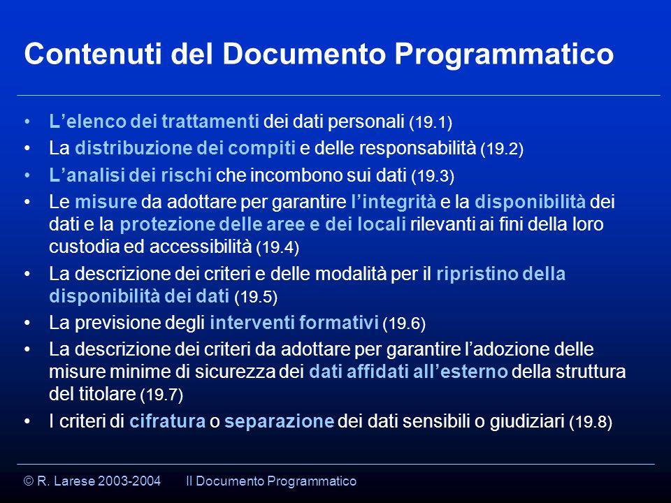 © R. Larese 2003-2004 Contenuti del Documento Programmatico L'elenco dei trattamenti dei dati personali (19.1) La distribuzione dei compiti e delle re