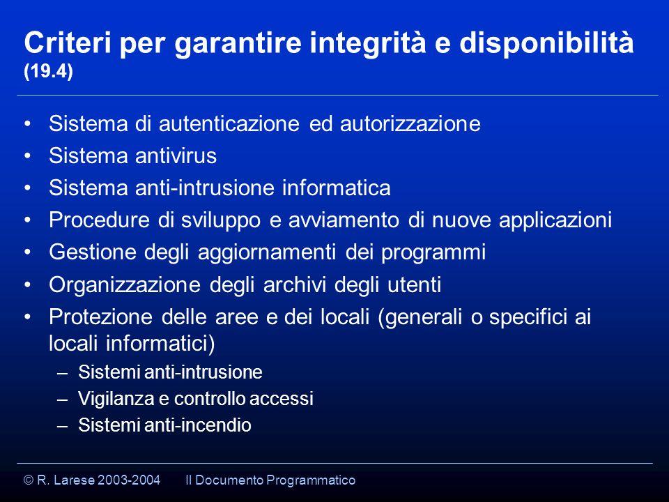 © R. Larese 2003-2004 Criteri per garantire integrità e disponibilità (19.4) Sistema di autenticazione ed autorizzazione Sistema antivirus Sistema ant