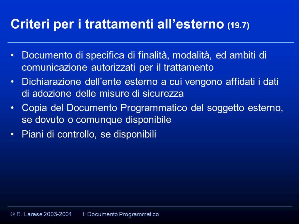 © R. Larese 2003-2004 Criteri per i trattamenti all'esterno (19.7) Documento di specifica di finalità, modalità, ed ambiti di comunicazione autorizzat
