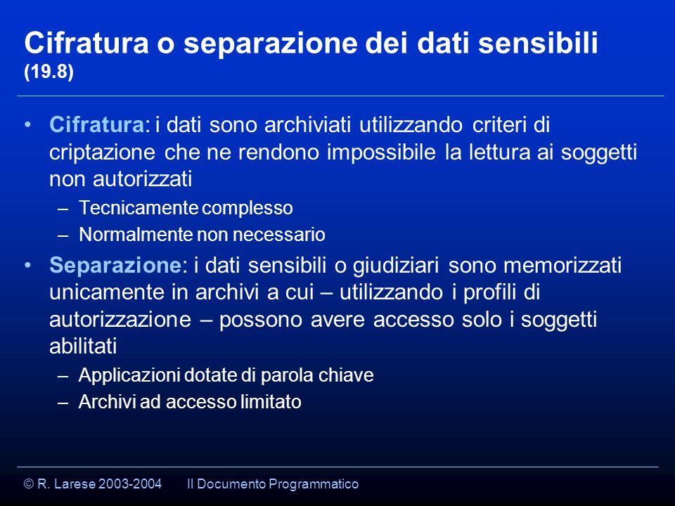 © R. Larese 2003-2004 Cifratura o separazione dei dati sensibili (19.8) Cifratura: i dati sono archiviati utilizzando criteri di criptazione che ne re