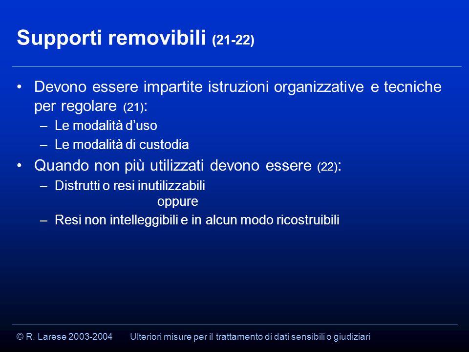 © R. Larese 2003-2004 Supporti removibili (21-22) Devono essere impartite istruzioni organizzative e tecniche per regolare (21) : –Le modalità d'uso –