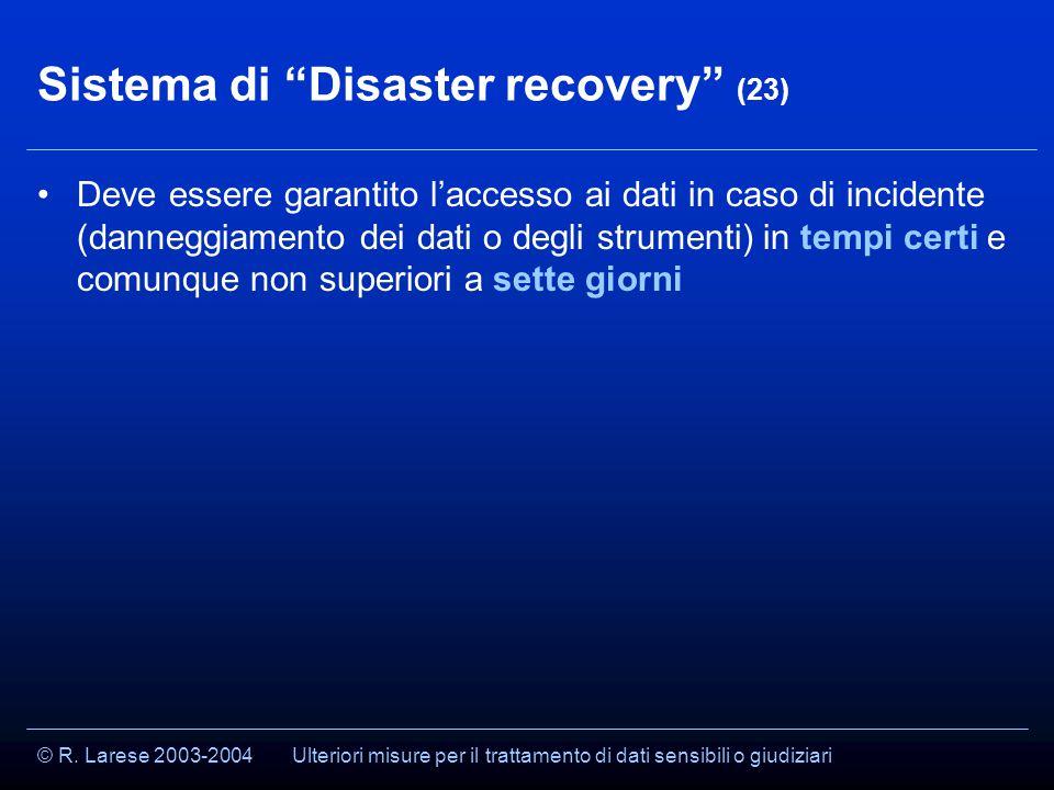 """© R. Larese 2003-2004 Sistema di """"Disaster recovery"""" (23) Deve essere garantito l'accesso ai dati in caso di incidente (danneggiamento dei dati o degl"""