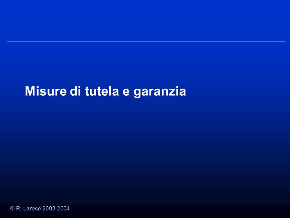 © R. Larese 2003-2004 Misure di tutela e garanzia