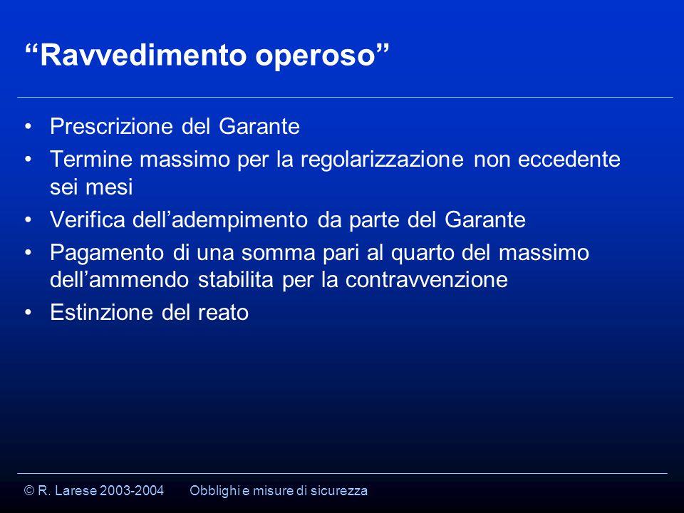 """© R. Larese 2003-2004 """"Ravvedimento operoso"""" Prescrizione del Garante Termine massimo per la regolarizzazione non eccedente sei mesi Verifica dell'ade"""