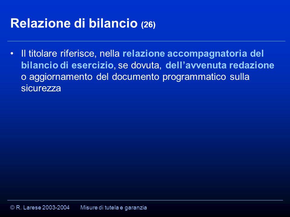 © R. Larese 2003-2004 Relazione di bilancio (26) Il titolare riferisce, nella relazione accompagnatoria del bilancio di esercizio, se dovuta, dell'avv