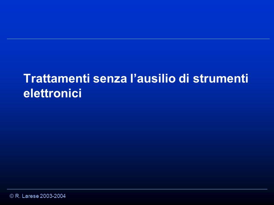 © R. Larese 2003-2004 Trattamenti senza l'ausilio di strumenti elettronici