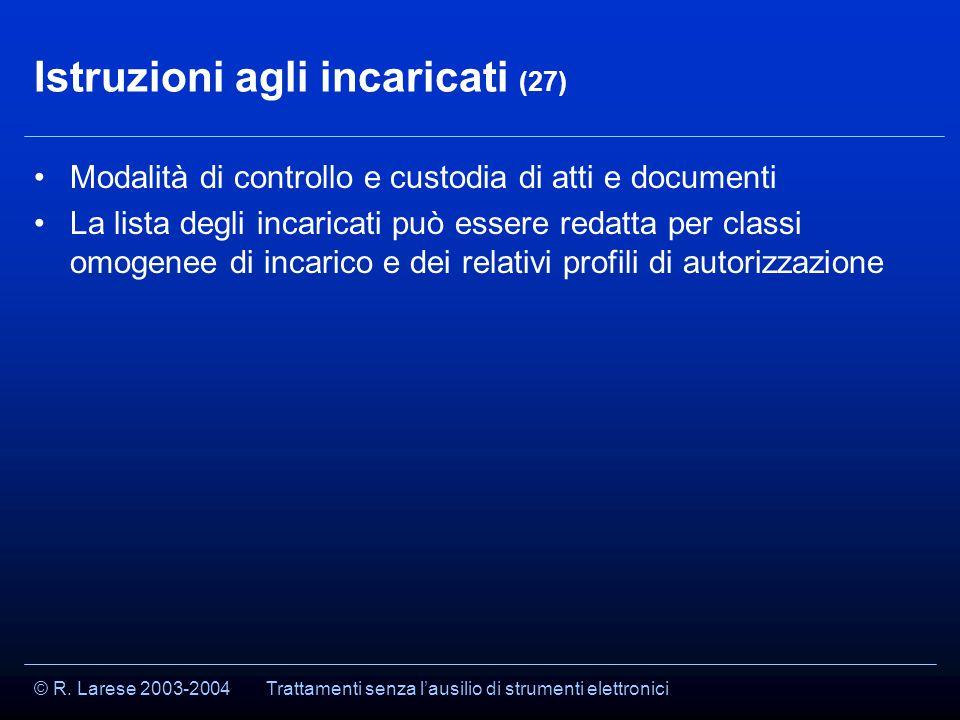 © R. Larese 2003-2004 Istruzioni agli incaricati (27) Modalità di controllo e custodia di atti e documenti La lista degli incaricati può essere redatt