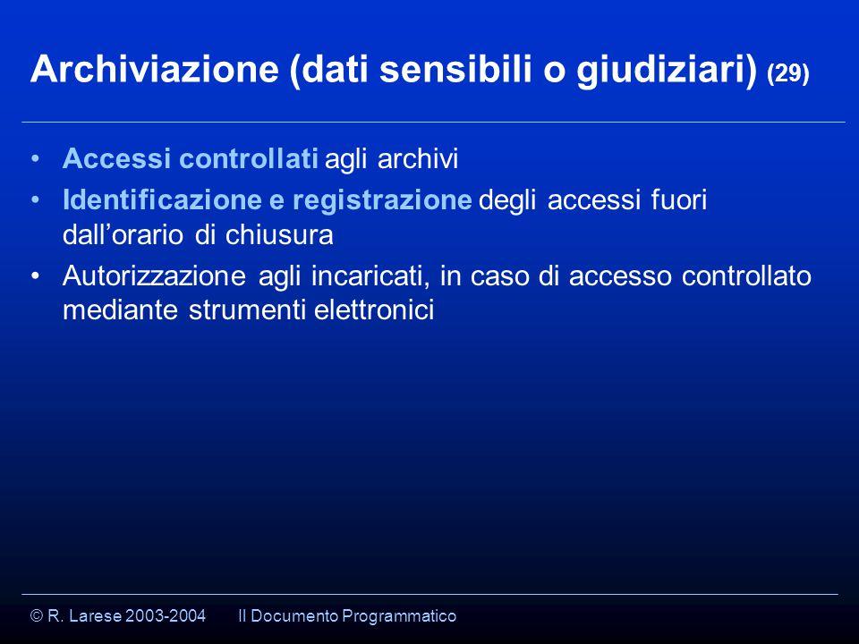 © R. Larese 2003-2004 Archiviazione (dati sensibili o giudiziari) (29) Accessi controllati agli archivi Identificazione e registrazione degli accessi