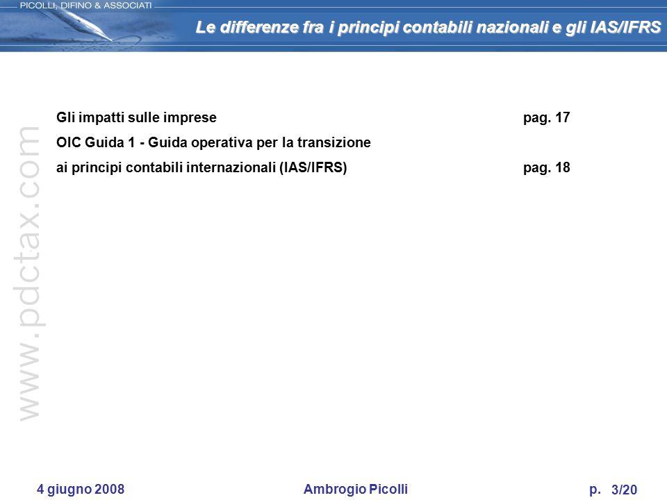 Le differenze fra i principi contabili nazionali e gli IAS/IFRS 2/20 4 giugno 2008 Ambrogio Picolli p. IAS 1 Presentazione del bilancio IAS 2 Rimanenz
