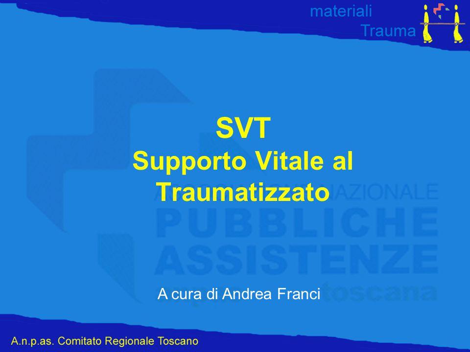 SVT Supporto Vitale al Traumatizzato A cura di Andrea Franci