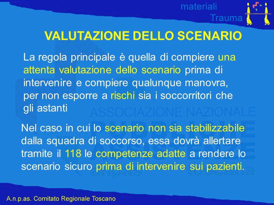 VALUTAZIONE DELLO SCENARIO La regola principale è quella di compiere una attenta valutazione dello scenario prima di intervenire e compiere qualunque