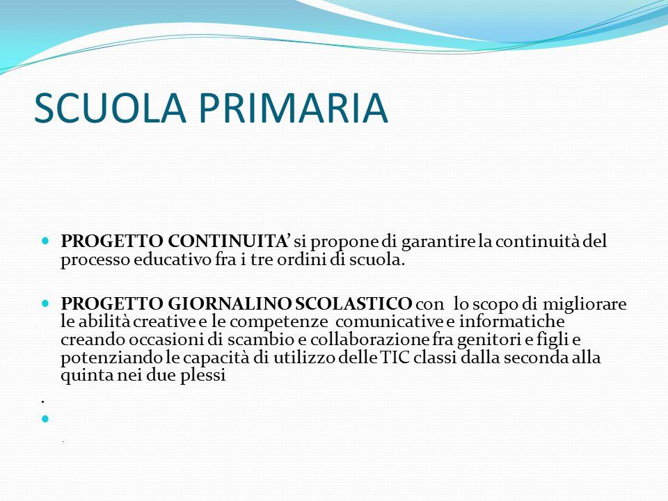 SCUOLA PRIMARIA PROGETTO CONTINUITA' si propone di garantire la continuità del processo educativo fra i tre ordini di scuola.